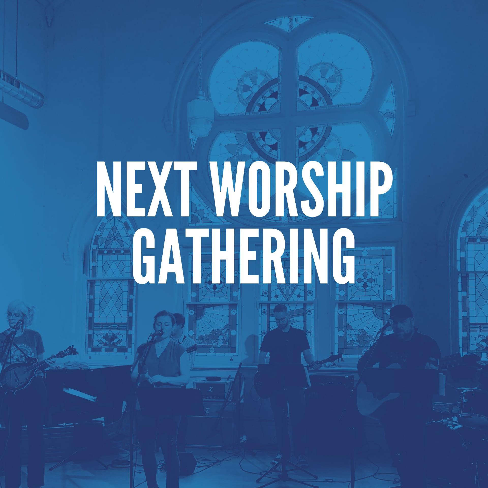 Next Worship Gathering